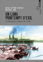 Un long printemps d'exil : de Petrograd à Saigon, 1917-1946