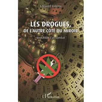 Drogues, De L'autre Côté Du Miroir – Invitation À Un Combat (Les), Edouard Valensi, L'Harmattan, 2017