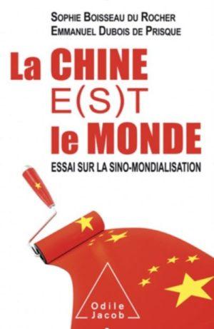 La Chine e(s)t le monde, essai sur la sino-mondialisation